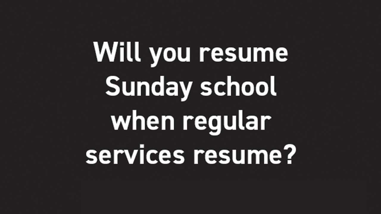 Will you resume Sunday school when regular services resume?