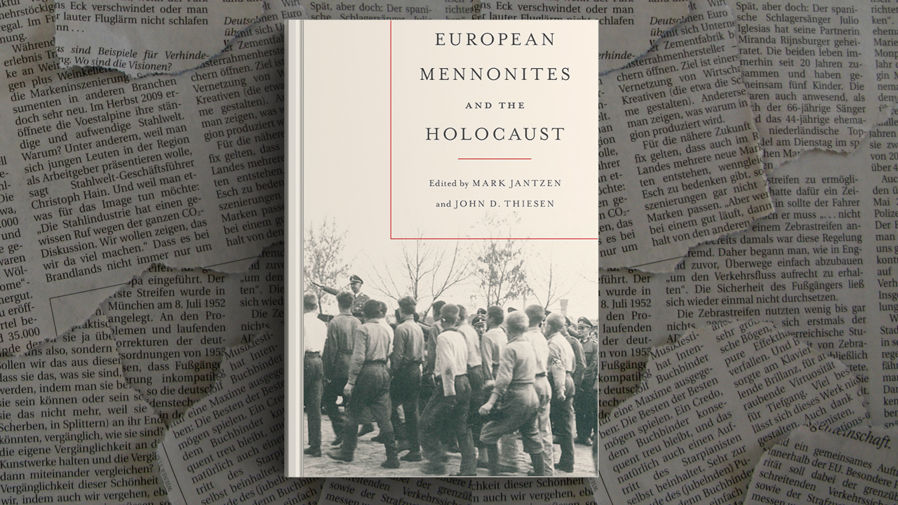 European Mennonites and the Holocaust grew out of a 2018 conference at Bethel College in Kansas. — University of Toronto Press