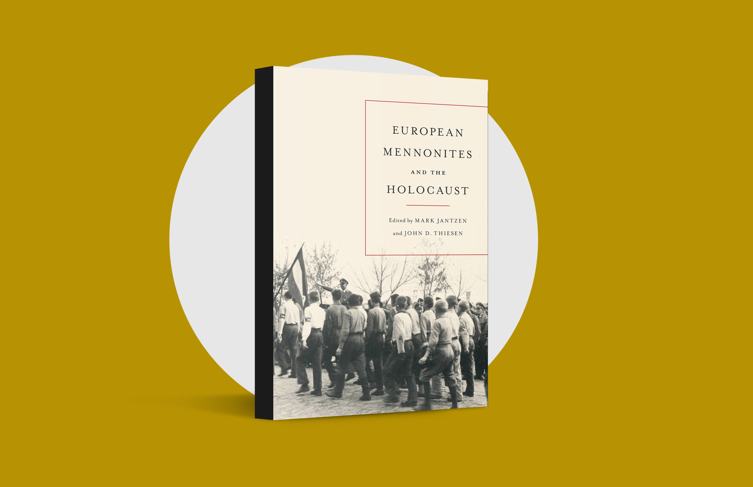European Mennonites and the Holocaust, edited by Mark Jantzen and John D. Thiesen (University of Toronto Press, 2021)