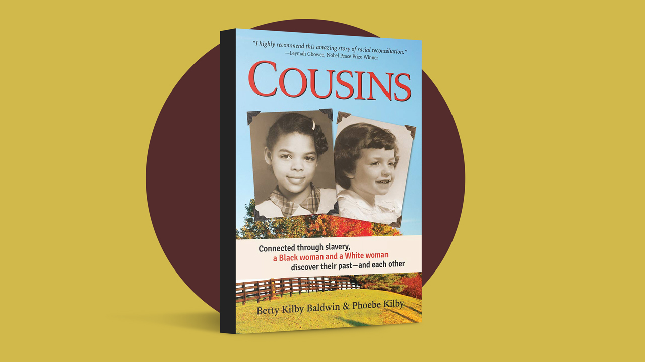 Cousins: Connected Through Slavery, a Black Woman and a White Woman Discover Their Past — and Each Other, by Betty Kilby Baldwin and Phoebe Kilby.