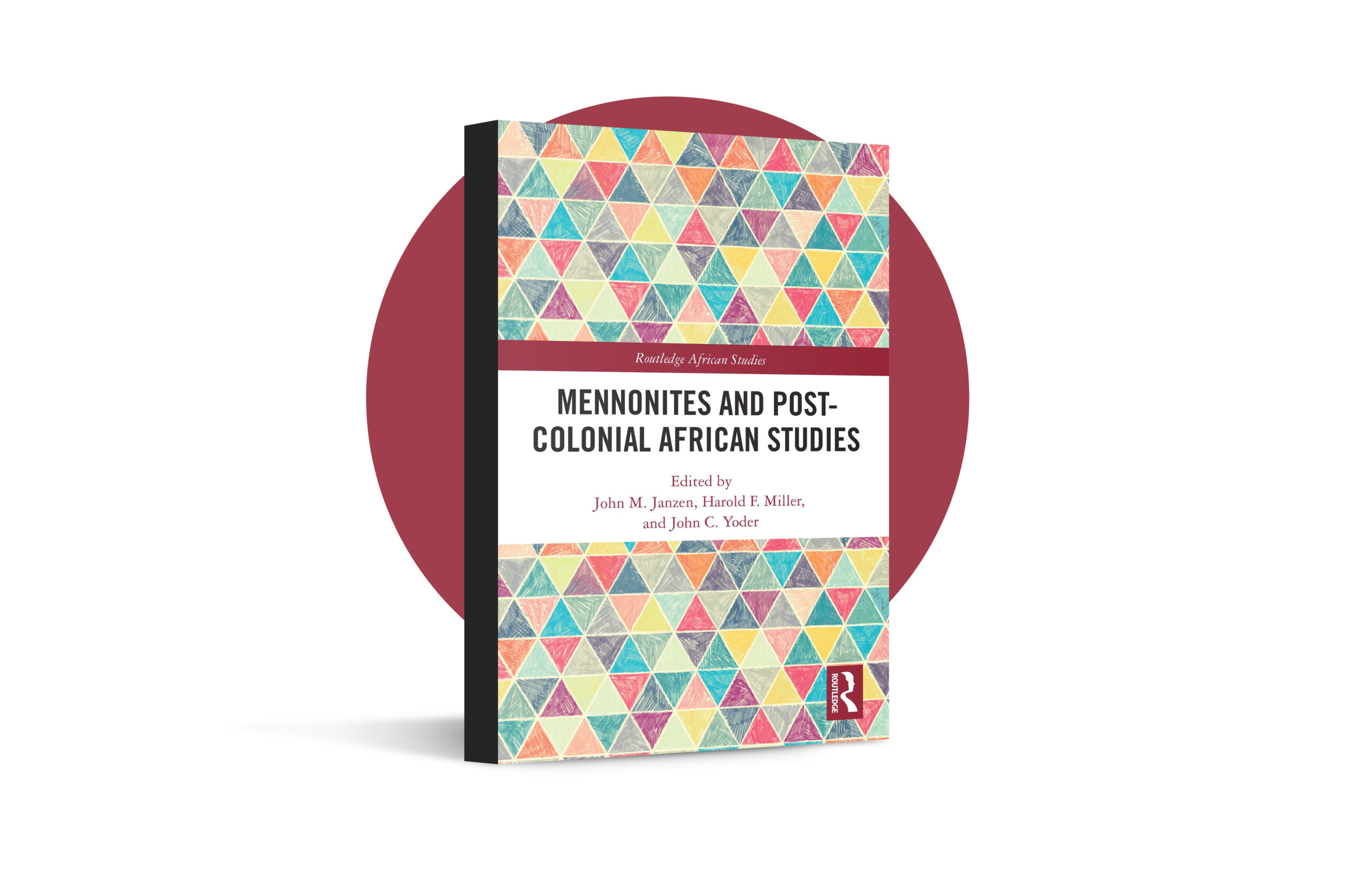 Mennonites and Post-Colonial African Studies, edited by John M. Janzen, Harold F. Miller and John C. Yoder (Routledge, 2021)